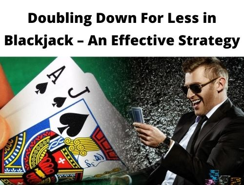 Doubling Down For Less in Blackjack - An Effective Strategy